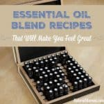 Essential Oil Blend Recipes That Will Make You Feel Great