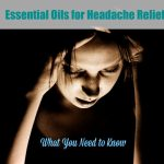 Best Essential Oils For Headache Relief – All You Need To Know