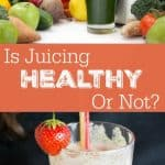 Is Juicing Healthy or Not?  The Pros and Cons