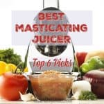 Want The Best Masticating Juicer? The Top 6 Picks