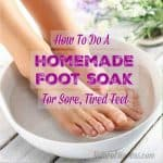 How To Do A Homemade Foot Soak For Sore, Tired Feet