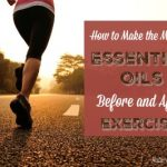 How To Make The Most Of Essential Oils Before And After Exercise