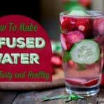 How to Make Infused Water That Is Tasty and Healthy