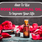How To Use Rose Essential Oil To Improve Your Life