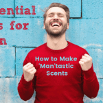 Essential Oils for Men: How to Make 'Man'tastic Scents
