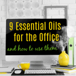 9 Essential Oils for the Office and How to Use Them