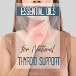 5 Best Essential Oils for Natural Thyroid Support